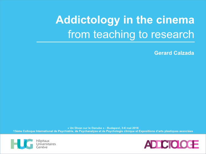 Addictology in the cinema, from teaching to research