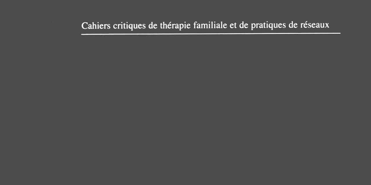 Cahiers critiques de thérapie familiale et de pratiques de réseaux