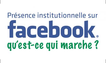 Présence institutionnelle sur Facebook : qu'est-ce qui marche ?