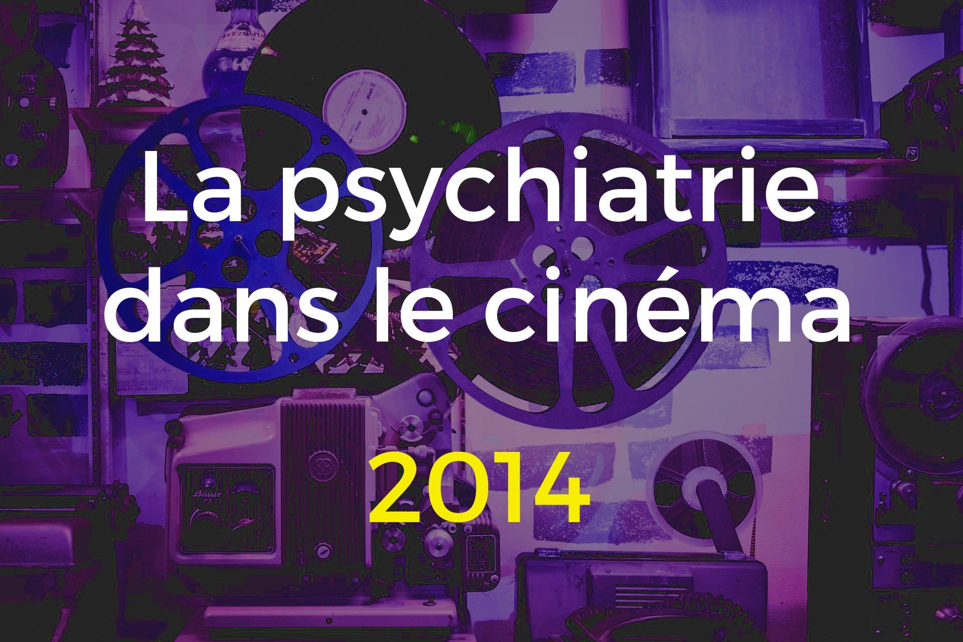 La psychiatrie dans le cinéma 2014