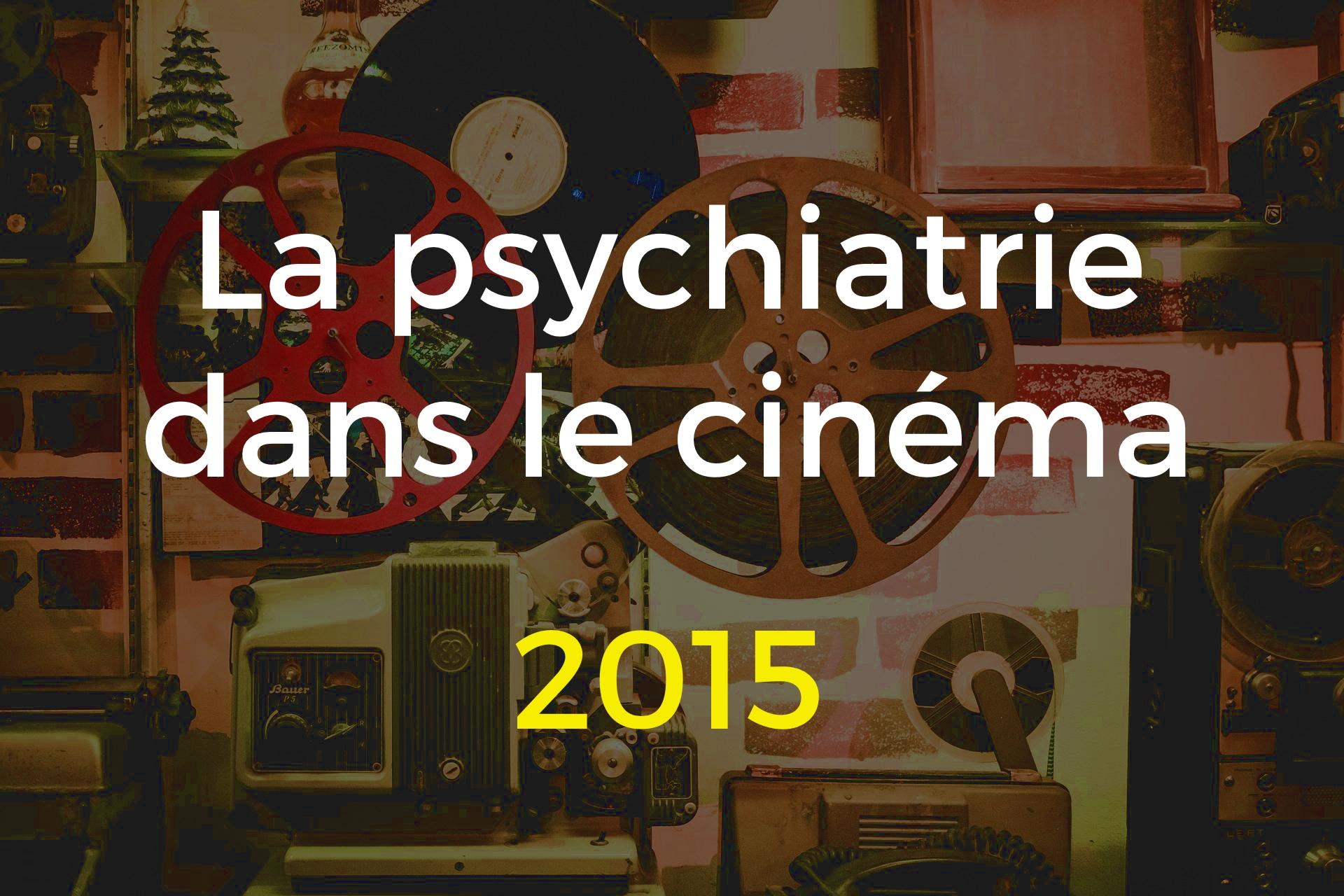 La psychiatrie dans le cinéma 2015