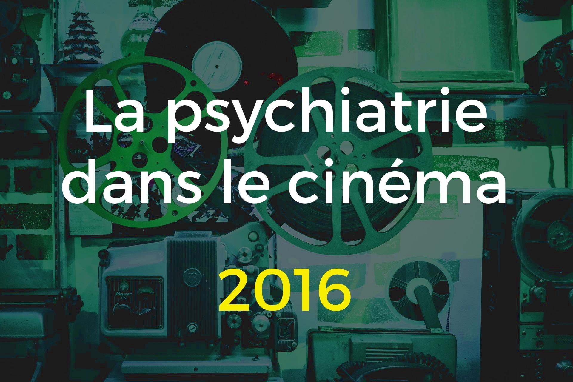 La psychiatrie dans le cinéma 2016