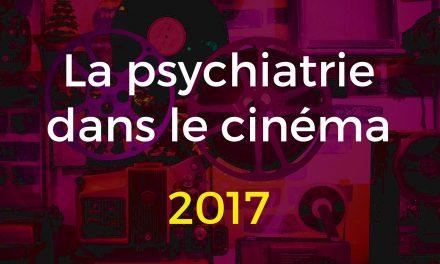 La psychiatrie dans le cinéma 2017