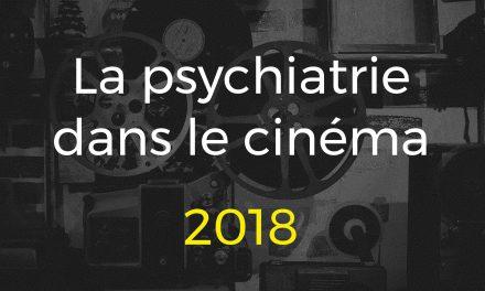 La psychiatrie dans le cinéma 2018